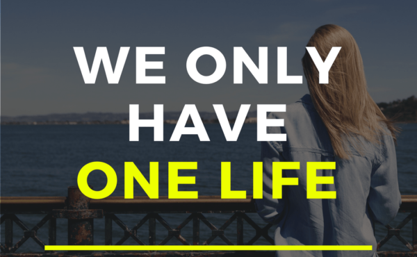 We only have ONE LIFE, blog post at Yissel.com